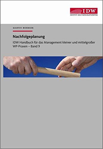 IDW Handbuch für das Management kleiner und mittelgroßer WP-Praxen / IDW Handbuch für das Management kleiner und mittelgroßer WP-Praxen: Band 9: Nachfolgeplanung