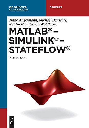 MATLAB - Simulink - Stateflow: Grundlagen, Toolboxen, Beispiele (De Gruyter Studium)
