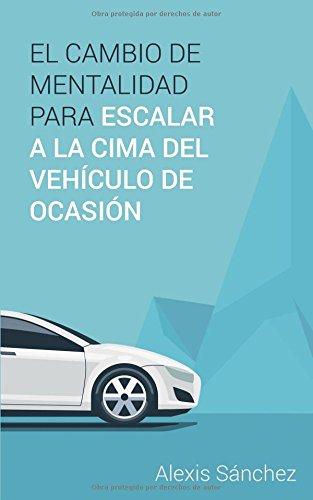 El cambio de mentalidad para escalar a la cima del vehículo de ocasión por Sr. Alexis Sánchez López