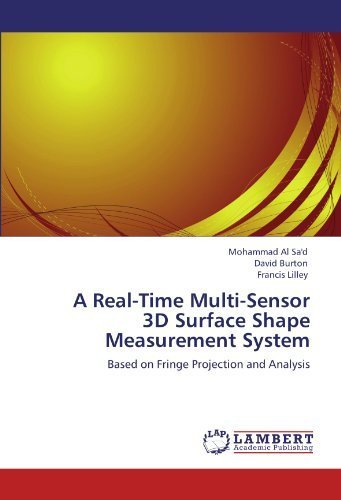 A Real-Time Multi-Sensor 3D Surface Shape Measurement System: Based on Fringe Projection and Analysis by Mohammad Al Sa'd (2011-10-15)