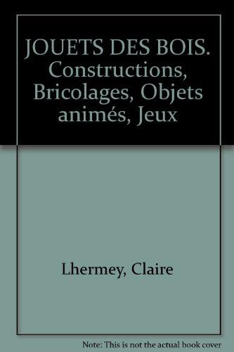 Jouets des bois : constructions, bricolages, objets animés, jeux / texte et créations de Claire Lhermey |