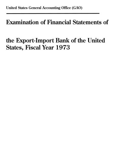 Examination of Financial Statements of the Export-Import Bank of the United States, Fiscal Year 1973 (Bank United States)