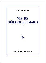 Vie de Gérard Fulmard par Jean Echenoz