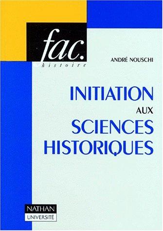 Initiation aux sciences historiques par André Nouschi