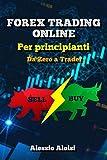Forex Trading Online - Da Zero a Trader: la miglior guida semplice in italiano per principianti, analisi tecnica & trading automatico + Bonus: strategia intraday (senza illusioni di profitto facile)
