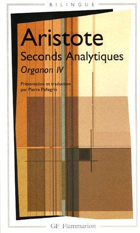 Seconds Analytiques : Organon IV,Edition bilingue grec-français