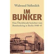 Im Bunker: Eine Überlebende berichtet vom Bombenkrieg in Berlin 1940-45