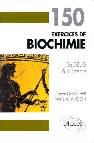 150 exercices de biochimie : Du DEUG à la licence par Serge Desagher