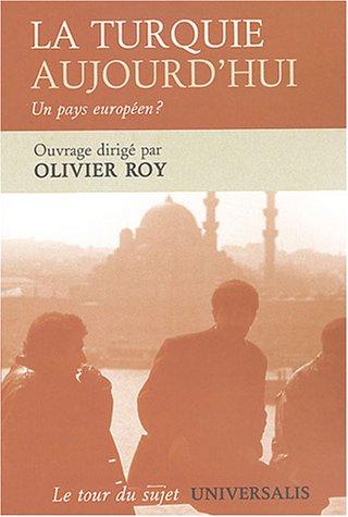 La Turquie aujourd'hui : Un pays européen ? par Olivier Roy