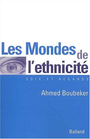 Les Mondes de l'ethnicité par Ahmed Boubeker