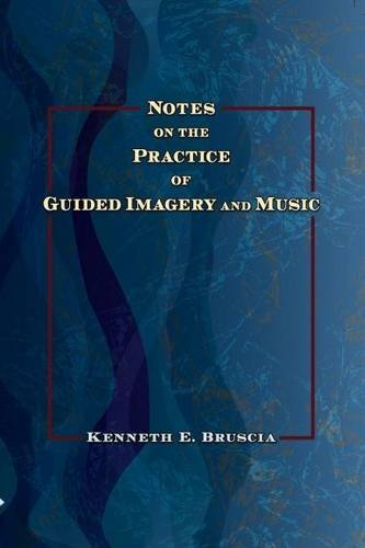 Notes on the Practice of Guided Imagery and Music por Kenneth E. Bruscia