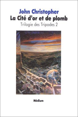 Trilogie des Tripodes, tome 2 : La Cit d'or et de Plomb