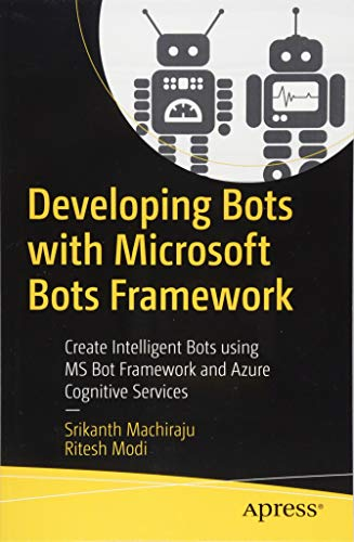 Microsoft Bots Framework: Create Intelligent Bots using MS Bot Framework and Azure Cognitive Services ()