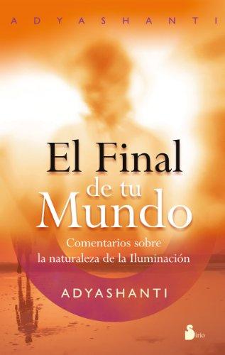 FINAL DE TU MUNDO, EL (2011) por ADYASHANTI
