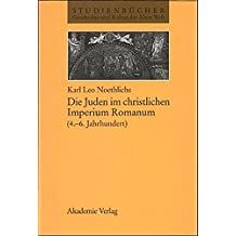 Die Juden im christlichen Imperium Romanum (4. bis 6. Jahhrundert) (Studienbücher Geschichte und Kultur der Alten Welt)