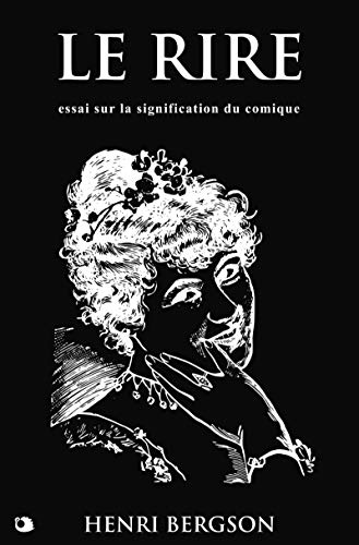 Le Rire: Essai sur la signification du comique par Henri Bergson