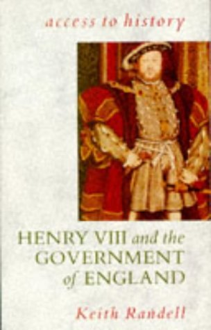 Access To History: Henry VIII & the Government of England by Keith Randell (1991-11-21)