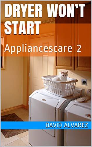 Dryer Won't Start: Appliancescare 2 book cover