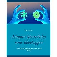 Adopter SharePoint sans développer: Mon Digital WorkSpace avec SharePoint