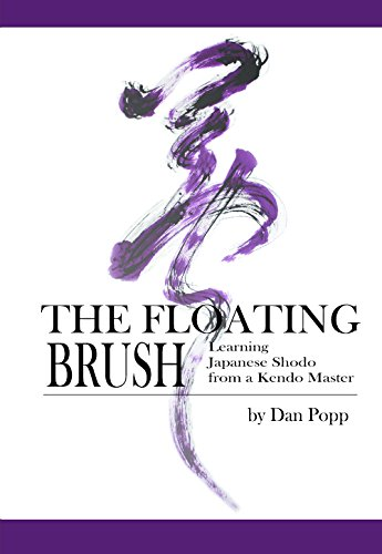 The Floating Brush: Learning Japanese Shodo from a Kendo Master (English Edition) por Dan Popp