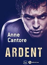 Ardent par Anne Cantore