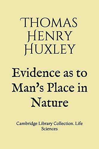 Evidence as to Man's Place in Nature: Cambridge Library Collection. Life Sciences