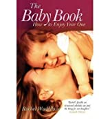 [(The Baby Book: How to Enjoy Year One)] [ By (author) Rachel Waddilove ] [October, 2006]