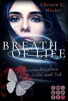 Breath of Life. Zwischen Liebe und Tod von [Mittler, Christin C.]