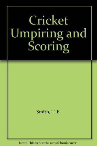 Cricket Umpiring and Scoring por T. E. Smith