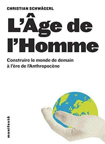 Lire un L'Âge de l'Homme. Construire le monde de demain à l'ère de l'Anthropocène pdf, epub