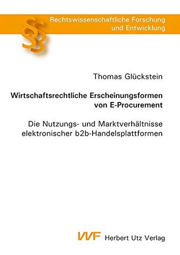 Wirtschaftsrechtliche Erscheinungsformen von E-Procurement: Die Nutzungs- und Marktverhältnisse elektronischer b2b-Handelsplattformen (Rechtswissenschaftliche Forschung und Entwicklung)