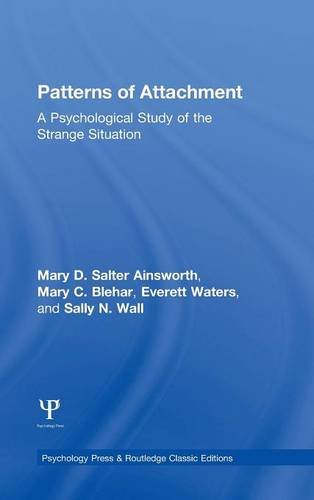 Patterns of Attachment: A Psychological Study of the Strange Situation (Psychology Press & Routledge Classic Editions)