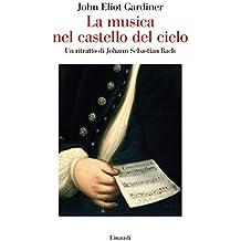 La musica nel castello del cielo: Un ritratto di Johann Sebastian Bach (Saggi Vol. 955) (Italian Edition)