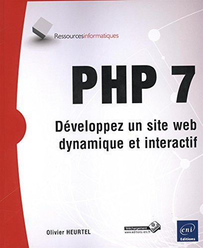 PHP 7 : Développez un site web dynamique et interactif par Olivier Heurtel