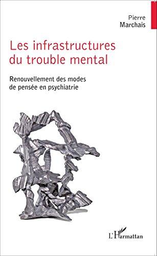 Les infrastructures du trouble mental: Renouvellement des modes de pensée en psychiatrie