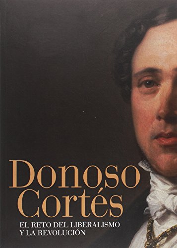 Donoso Cortés: el reto del liberalismo y la revolución