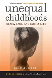 Unequal Childhoods: Class, Race, and Family Life, Second Edition with an Update a Decade Later