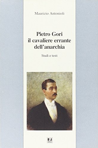 Pietro Gori il cavaliere errante dell'anarchia. Studi e testi
