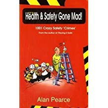 It's Health and Safety Gone Mad!: 1001 Crazy 'Safety Crimes'
