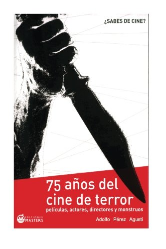 Cine de Terror: Un siglo asustando a los espectadores por Adolfo Perez Agusti
