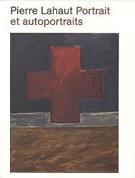 Pierre Lahaut: Portraits et autoportraits