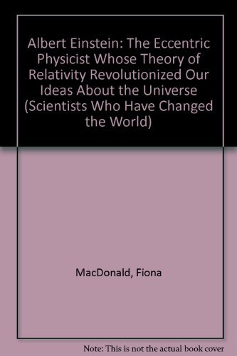 Albert Einstein: The Eccentric Physicist Whose Theory of Relativity Revolutionized Our Ideas About the Universe (Scientists Who Have Changed the World) by Fiona MacDonald (1992-02-01)