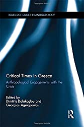 Critical Times in Greece: Anthropological Engagements with the Crisis (Routledge Studies in Anthropology)