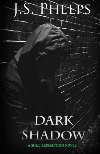 Dark Shadow (A Soul Redemption Novel) (Volume 1) by J S Phelps (2016-04-11)