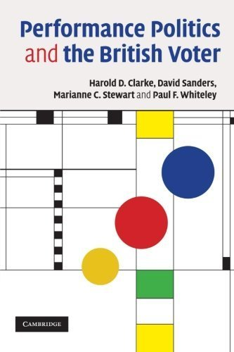 Performance Politics and the British Voter 1st edition by Clarke, Harold D., Sanders, David, Stewart, Marianne C., Whi (2009) Paperback