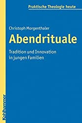 Abendrituale: Tradition Und Innovation in Jungen Familien (Praktische Theologie Heute) by Christoph Morgenthaler (2011-05-12)