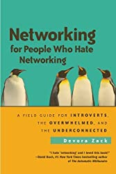 Networking for People Who Hate Networking: A Field Guide for Introverts, the Overwhelmed, and the Underconnected by Devora Zack (2010-07-27)