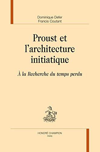 Proust  et l'architecture initiatique. A la Recherche du temps perdu.