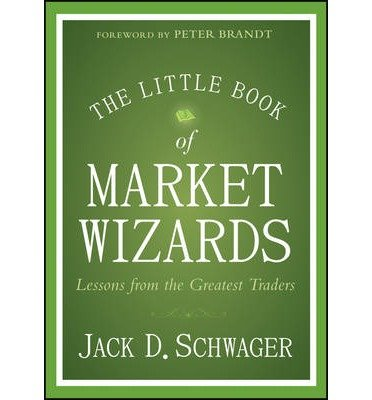 [( The Little Book of Market Wizards: Lessons from the Greatest Traders (Little Books. Big Profits) By Schwager, Jack D ( Author ) Hardcover Feb - 2014)] Hardcover