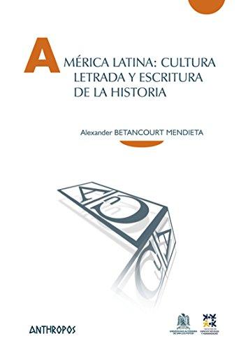 América Latina: cultura letrada y escritura de la historia (Cuadernos A. Temas de Innovación Social)